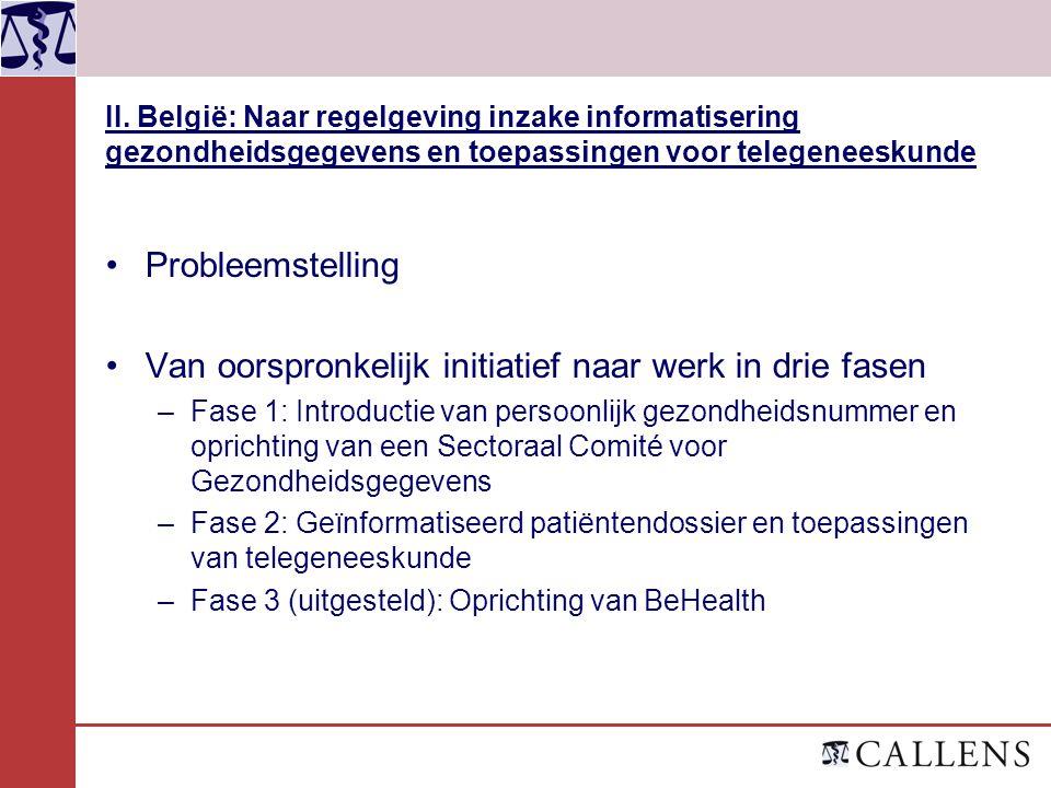 II. België: Naar regelgeving inzake informatisering gezondheidsgegevens en toepassingen voor telegeneeskunde Probleemstelling Van oorspronkelijk initi
