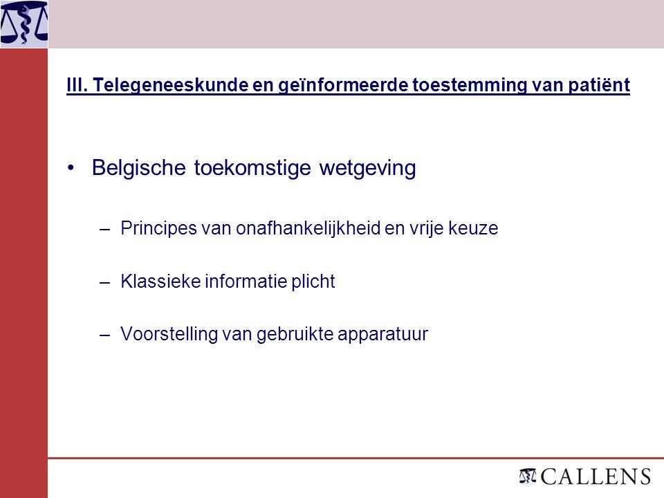 III. Telegeneeskunde en geïnformeerde toestemming van patiënt Belgische toekomstige wetgeving –Principes van onafhankelijkheid en vrije keuze –Klassie