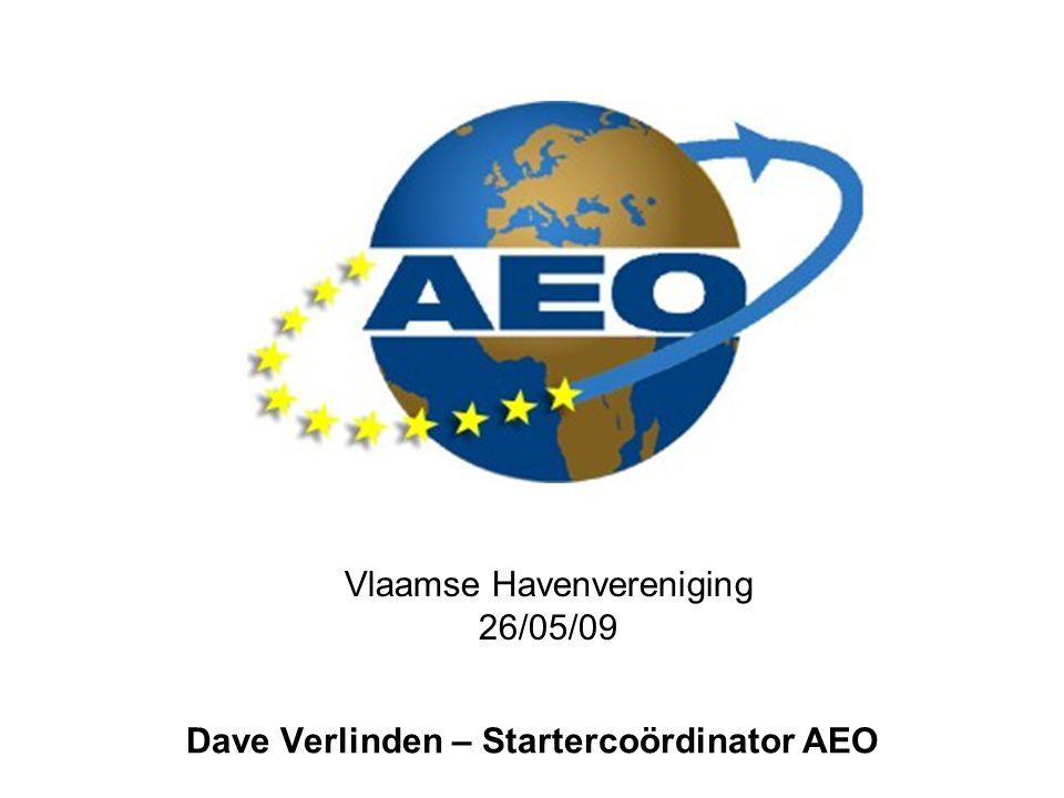 Vlaamse Havenvereniging 26/05/09 Dave Verlinden – Startercoördinator AEO
