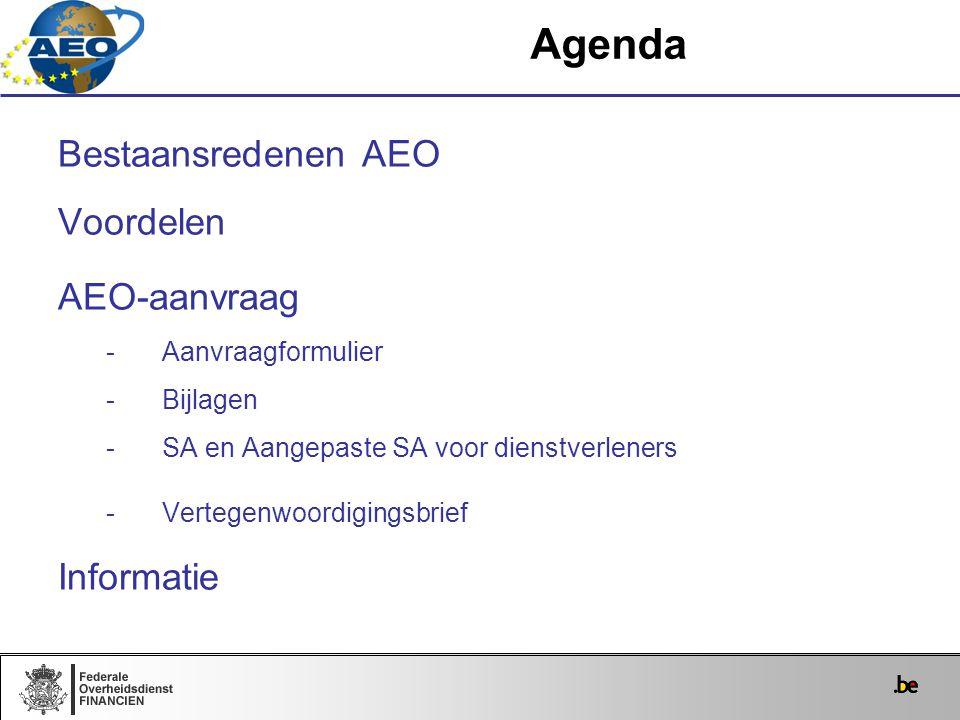Bestaansredenen AEO Voordelen AEO-aanvraag -Aanvraagformulier -Bijlagen -SA en Aangepaste SA voor dienstverleners -Vertegenwoordigingsbrief Informatie