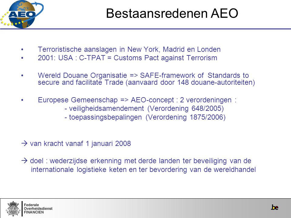 Terroristische aanslagen in New York, Madrid en Londen 2001: USA : C-TPAT = Customs Pact against Terrorism Wereld Douane Organisatie => SAFE-framework