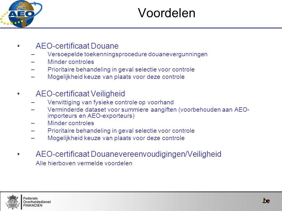 AEO-certificaat Douane –Versoepelde toekenningsprocedure douanevergunningen –Minder controles –Prioritaire behandeling in geval selectie voor controle