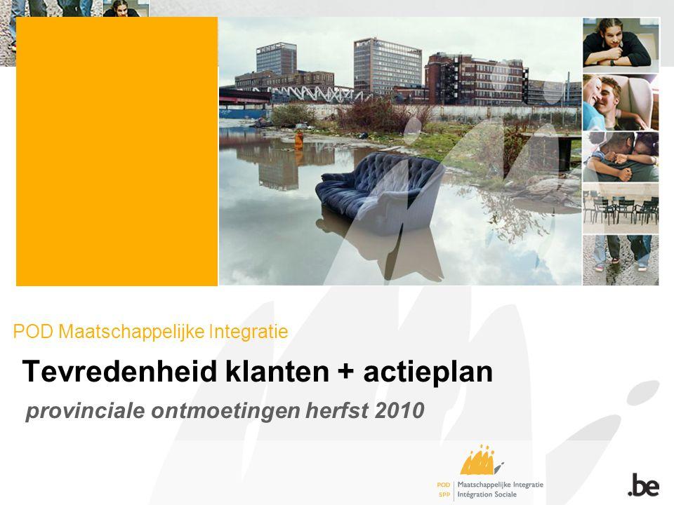 POD Maatschappelijke Integratie Tevredenheid klanten + actieplan provinciale ontmoetingen herfst 2010