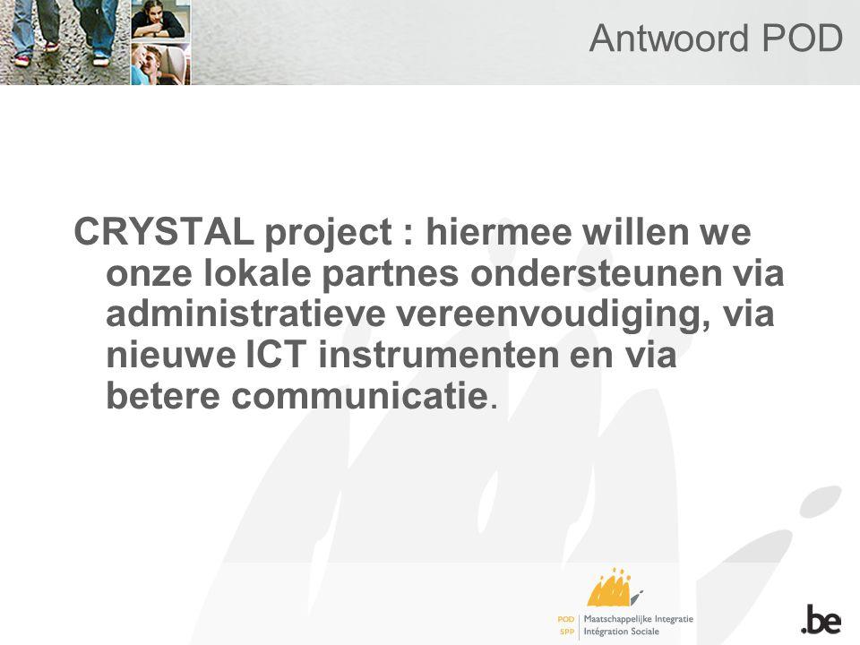 Antwoord POD CRYSTAL project : hiermee willen we onze lokale partnes ondersteunen via administratieve vereenvoudiging, via nieuwe ICT instrumenten en via betere communicatie.
