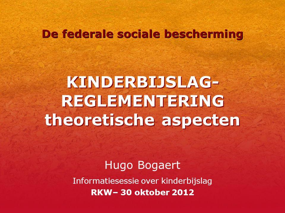 KINDERBIJSLAG- REGLEMENTERING theoretische aspecten Hugo Bogaert Informatiesessie over kinderbijslag RKW– 30 oktober 2012 De federale sociale bescherm