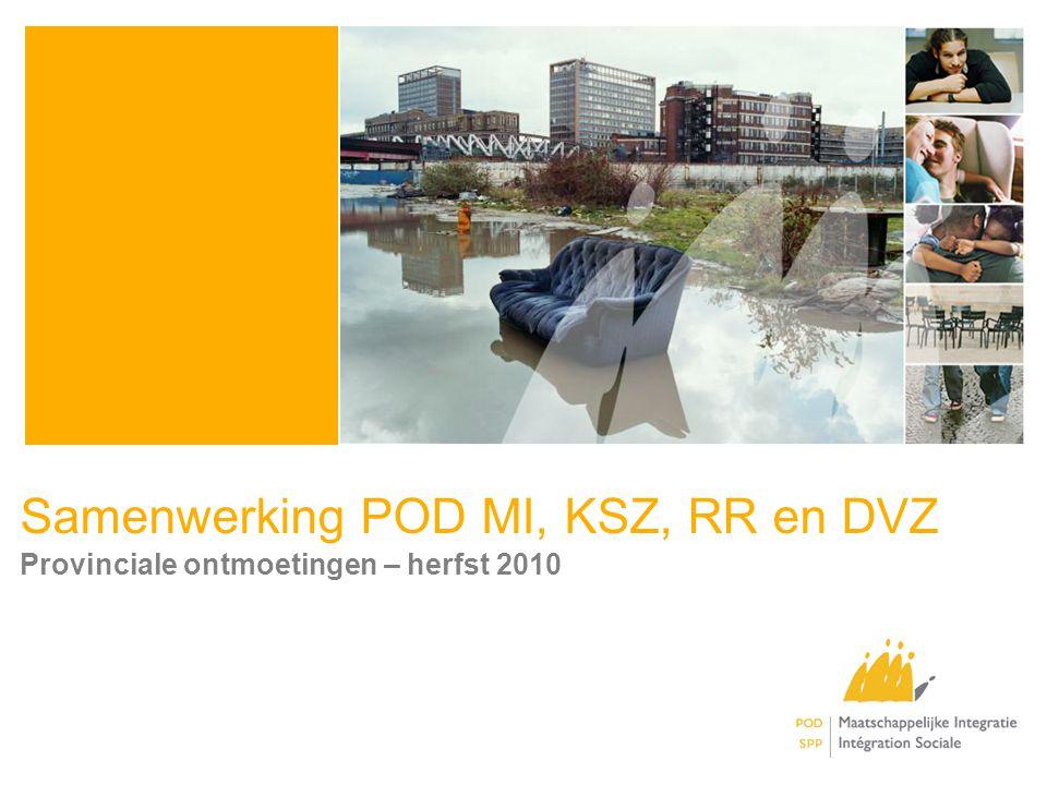 Samenwerking POD MI, KSZ, RR en DVZ Provinciale ontmoetingen – herfst 2010