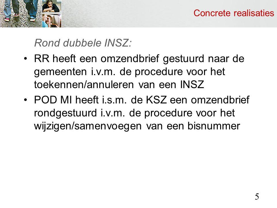 Concrete realisaties Rond dubbele INSZ: RR heeft een omzendbrief gestuurd naar de gemeenten i.v.m.