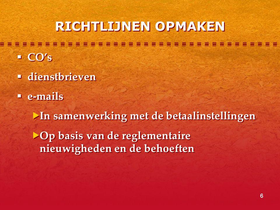 6 RICHTLIJNEN OPMAKEN  CO's  dienstbrieven  e-mails  In samenwerking met de betaalinstellingen  Op basis van de reglementaire nieuwigheden en de behoeften  CO's  dienstbrieven  e-mails  In samenwerking met de betaalinstellingen  Op basis van de reglementaire nieuwigheden en de behoeften