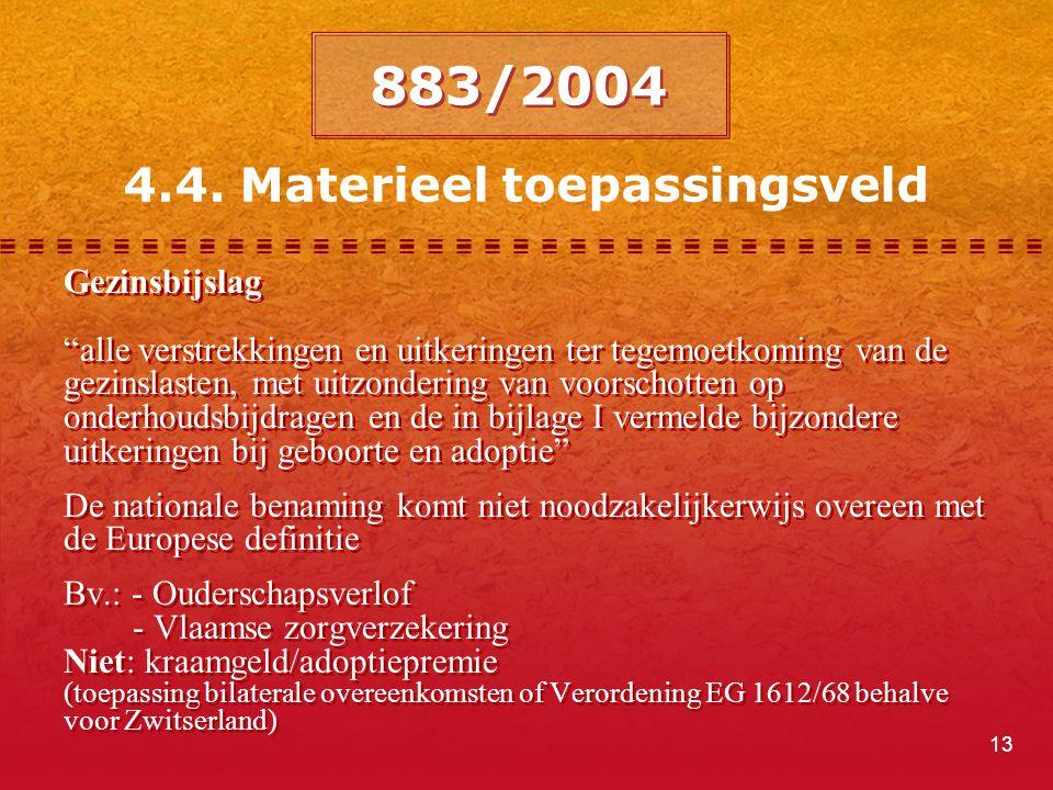 """13 4.4. Materieel toepassingsveld 883/2004 Gezinsbijslag """"alle verstrekkingen en uitkeringen ter tegemoetkoming van de gezinslasten, met uitzondering"""