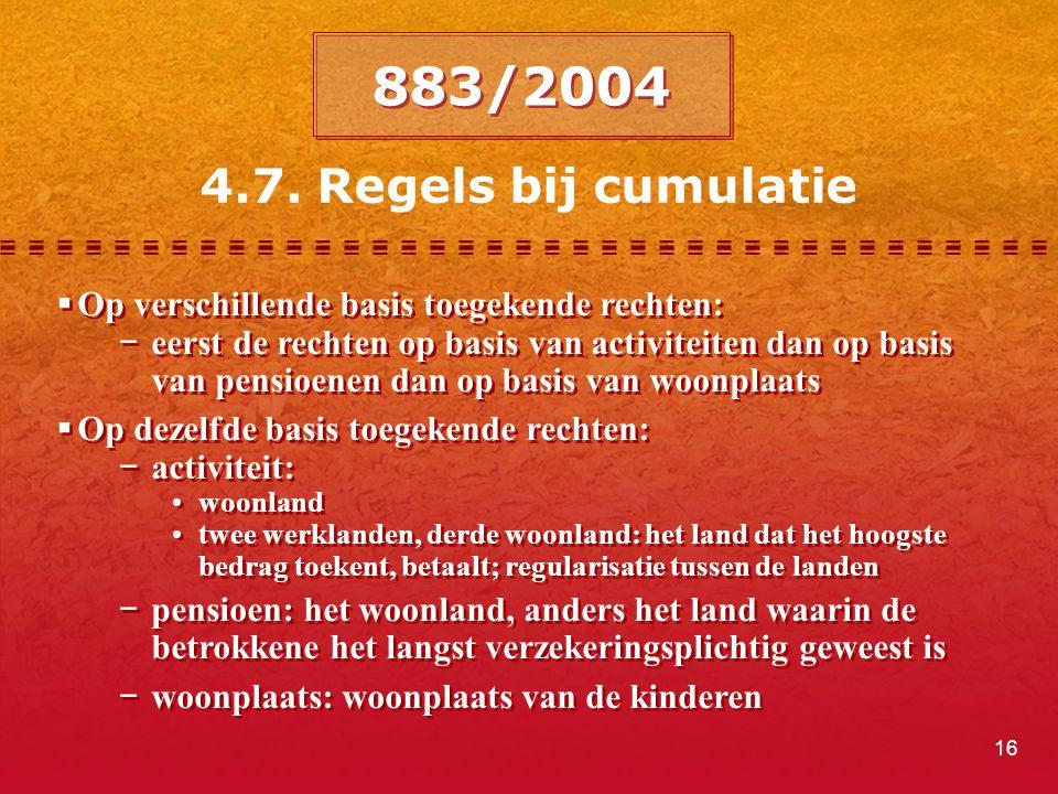 16 4.7. Regels bij cumulatie  Op verschillende basis toegekende rechten: −eerst de rechten op basis van activiteiten dan op basis van pensioenen dan