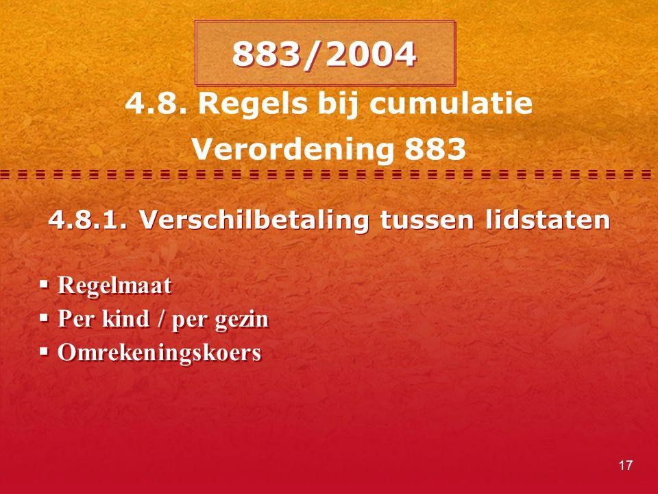 17 4.8. Regels bij cumulatie Verordening 883  Regelmaat  Per kind / per gezin  Omrekeningskoers  Regelmaat  Per kind / per gezin  Omrekeningskoe