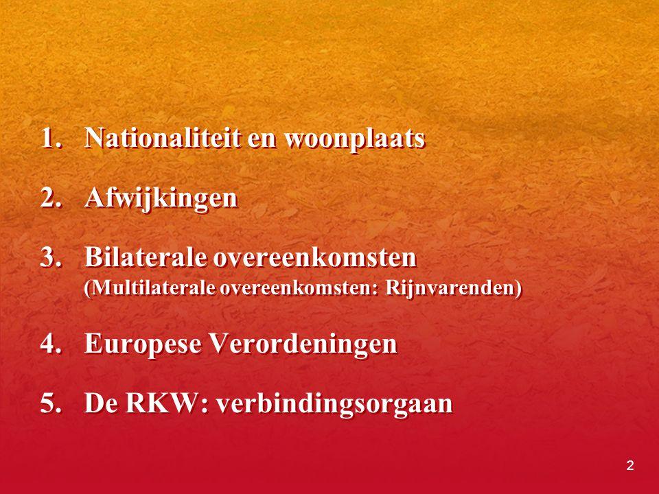 2  Nationaliteit en woonplaats 2.Afwijkingen 3.Bilaterale overeenkomsten (Multilaterale overeenkomsten: Rijnvarenden) 4.Europese Verordeningen 5.De