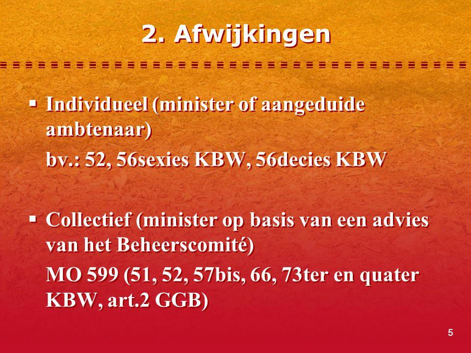 5 2. Afwijkingen  Individueel (minister of aangeduide ambtenaar) bv.: 52, 56sexies KBW, 56decies KBW  Collectief (minister op basis van een advies v
