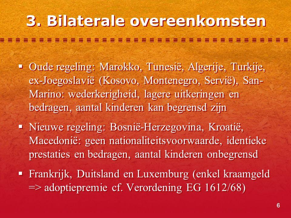 6 3. Bilaterale overeenkomsten  Oude regeling: Marokko, Tunesië, Algerije, Turkije, ex-Joegoslavië (Kosovo, Montenegro, Servië), San- Marino: wederke