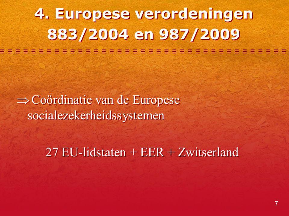 7 4. Europese verordeningen 883/2004 en 987/2009  Coördinatie van de Europese socialezekerheidssystemen 27 EU-lidstaten + EER + Zwitserland  Coördin