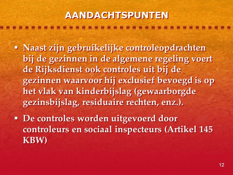 AANDACHTSPUNTEN  Naast zijn gebruikelijke controleopdrachten bij de gezinnen in de algemene regeling voert de Rijksdienst ook controles uit bij de ge