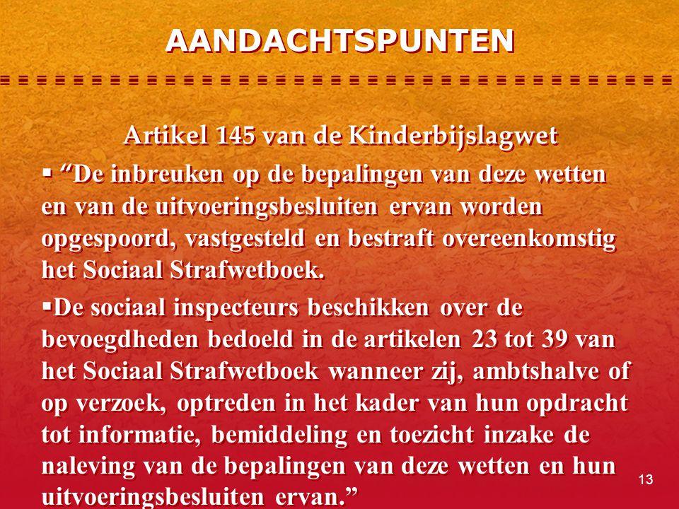 """AANDACHTSPUNTEN Artikel 145 van de Kinderbijslagwet  """" De inbreuken op de bepalingen van deze wetten en van de uitvoeringsbesluiten ervan worden opge"""
