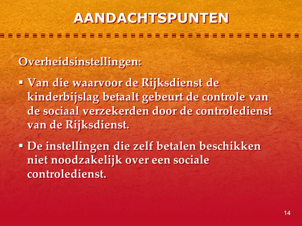 Overheidsinstellingen:  Van die waarvoor de Rijksdienst de kinderbijslag betaalt gebeurt de controle van de sociaal verzekerden door de controlediens