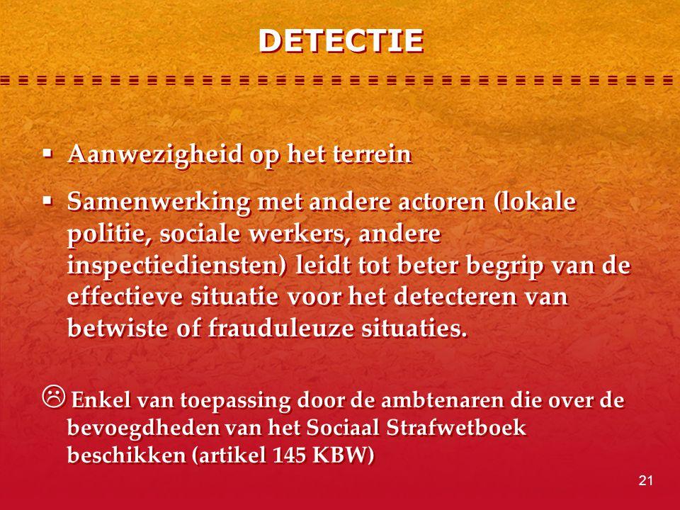 DETECTIE  Aanwezigheid op het terrein  Samenwerking met andere actoren (lokale politie, sociale werkers, andere inspectiediensten) leidt tot beter b