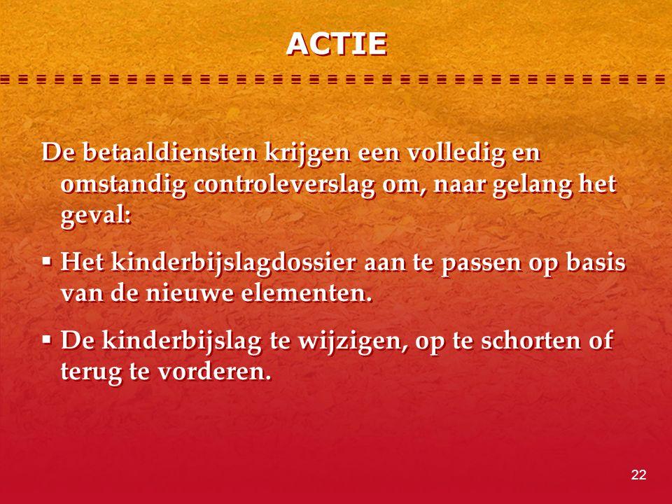 ACTIE De betaaldiensten krijgen een volledig en omstandig controleverslag om, naar gelang het geval:  Het kinderbijslagdossier aan te passen op basis