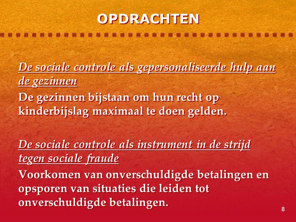 OPDRACHTEN De sociale controle als gepersonaliseerde hulp aan de gezinnen De gezinnen bijstaan om hun recht op kinderbijslag maximaal te doen gelden.