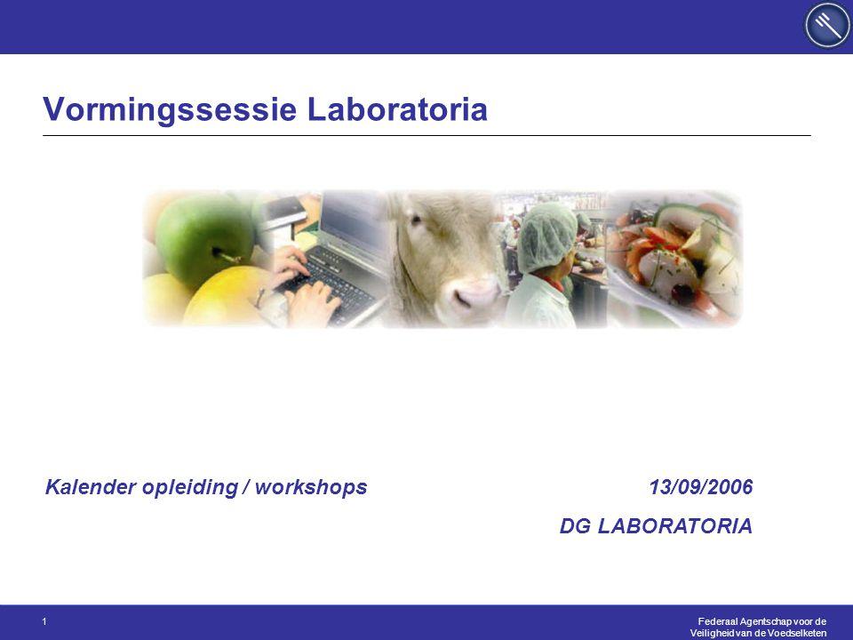Federaal Agentschap voor de Veiligheid van de Voedselketen 1 Vormingssessie Laboratoria 13/09/2006 DG LABORATORIA Kalender opleiding / workshops