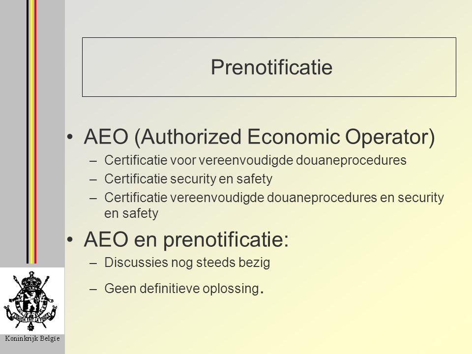 Prenotificatie AEO (Authorized Economic Operator) –Certificatie voor vereenvoudigde douaneprocedures –Certificatie security en safety –Certificatie ve