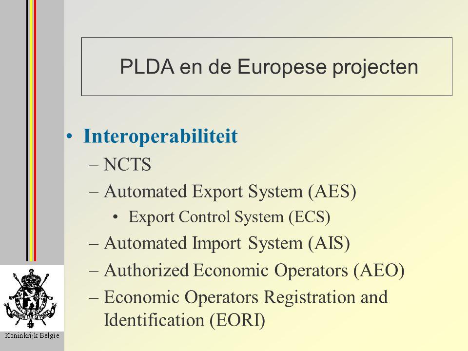 PLDA en de Europese projecten Interoperabiliteit –NCTS –Automated Export System (AES) Export Control System (ECS) –Automated Import System (AIS) –Auth