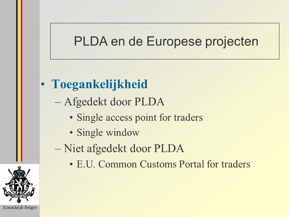 PLDA en de Europese projecten Toegankelijkheid –Afgedekt door PLDA Single access point for traders Single window –Niet afgedekt door PLDA E.U. Common