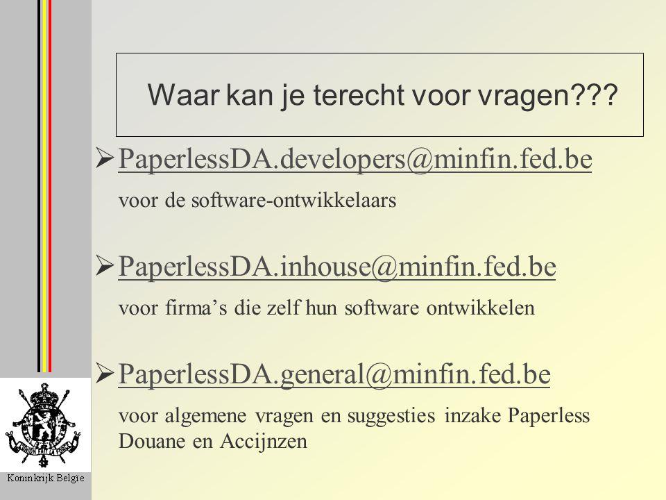 Waar kan je terecht voor vragen???  PaperlessDA.developers@minfin.fed.be PaperlessDA.developers@minfin.fed.be voor de software-ontwikkelaars  Paperl