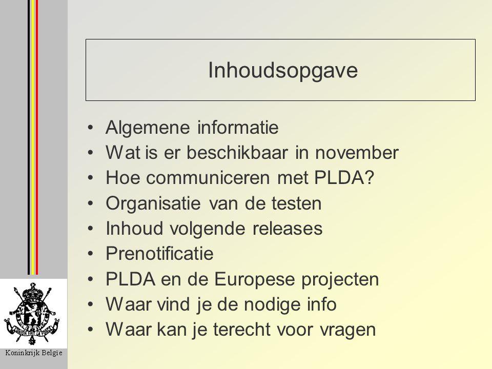 Inhoudsopgave Algemene informatie Wat is er beschikbaar in november Hoe communiceren met PLDA? Organisatie van de testen Inhoud volgende releases Pren