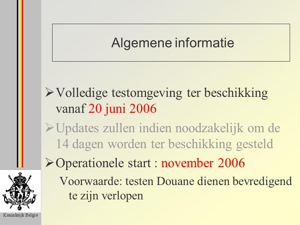 Algemene informatie  Volledige testomgeving ter beschikking vanaf 20 juni 2006  Updates zullen indien noodzakelijk om de 14 dagen worden ter beschik
