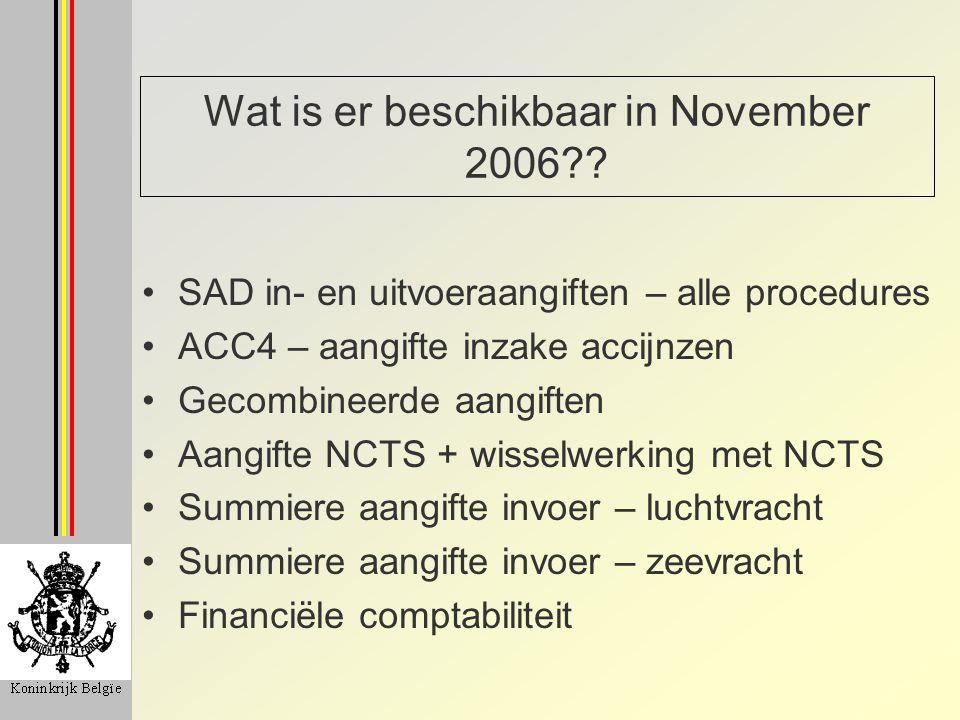 Wat is er beschikbaar in November 2006?? SAD in- en uitvoeraangiften – alle procedures ACC4 – aangifte inzake accijnzen Gecombineerde aangiften Aangif