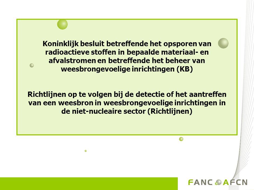 Koninklijk besluit betreffende het opsporen van radioactieve stoffen in bepaalde materiaal- en afvalstromen en betreffende het beheer van weesbrongevoelige inrichtingen (KB) Richtlijnen op te volgen bij de detectie of het aantreffen van een weesbron in weesbrongevoelige inrichtingen in de niet-nucleaire sector (Richtlijnen)