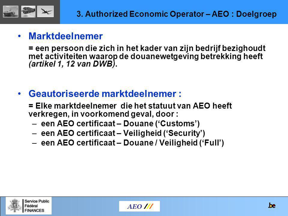 AEO /// 3. Authorized Economic Operator – AEO : Doelgroep Marktdeelnemer = een persoon die zich in het kader van zijn bedrijf bezighoudt met activitei
