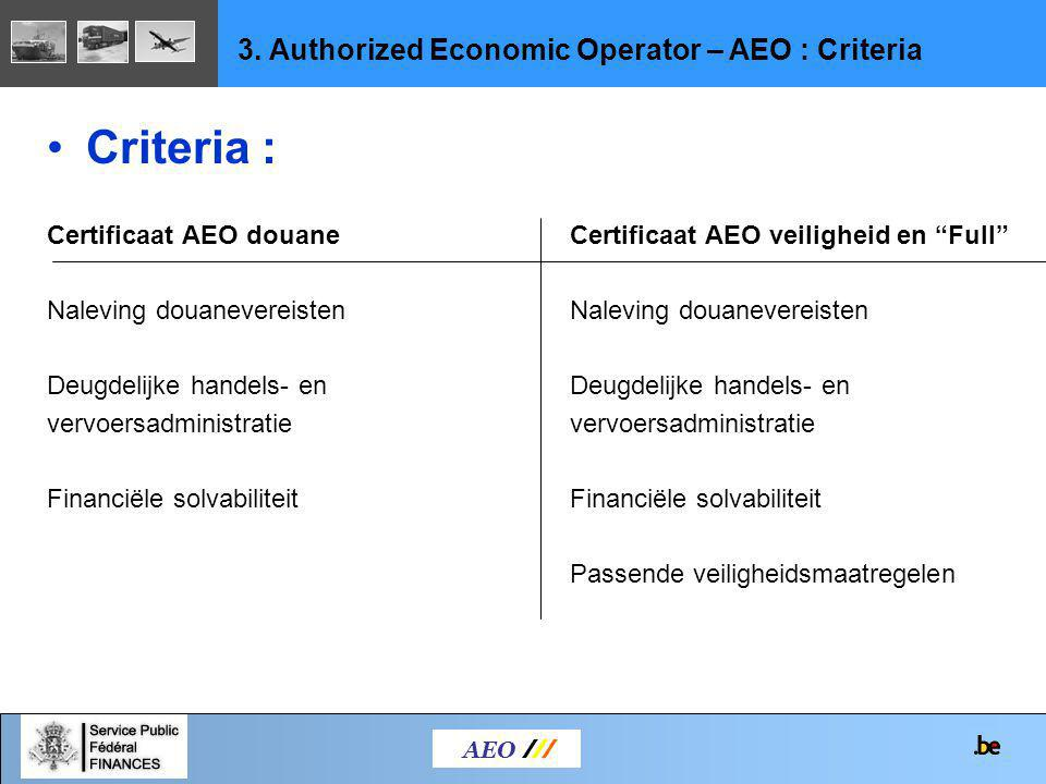"""Criteria : Certificaat AEO douaneCertificaat AEO veiligheid en """"Full"""" Naleving douanevereisten Deugdelijke handels- en vervoersadministratie Financiël"""