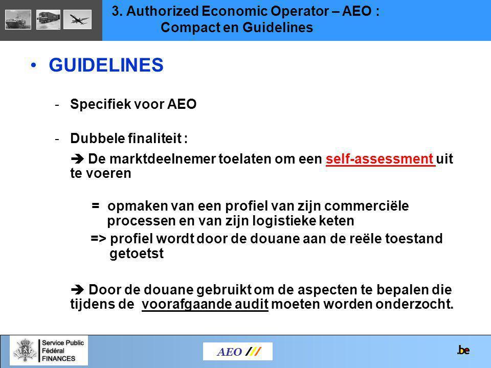 GUIDELINES -Specifiek voor AEO -Dubbele finaliteit :  De marktdeelnemer toelaten om een self-assessment uit te voeren = opmaken van een profiel van z