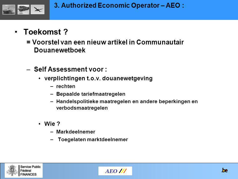 Toekomst ? = Voorstel van een nieuw artikel in Communautair Douanewetboek –Self Assessment voor : verplichtingen t.o.v. douanewetgeving –rechten –Bepa