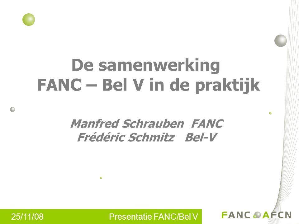 25/11/08 Presentatie FANC/Bel V De samenwerking FANC – Bel V in de praktijk Manfred Schrauben FANC Frédéric Schmitz Bel-V