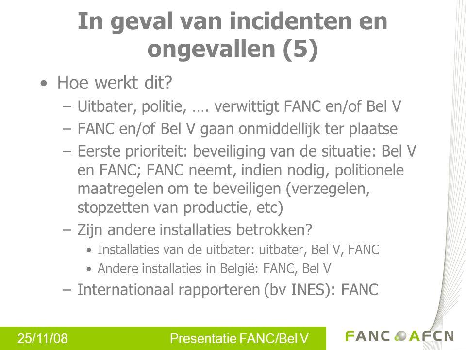 25/11/08 Presentatie FANC/Bel V In geval van incidenten en ongevallen (5) Hoe werkt dit.