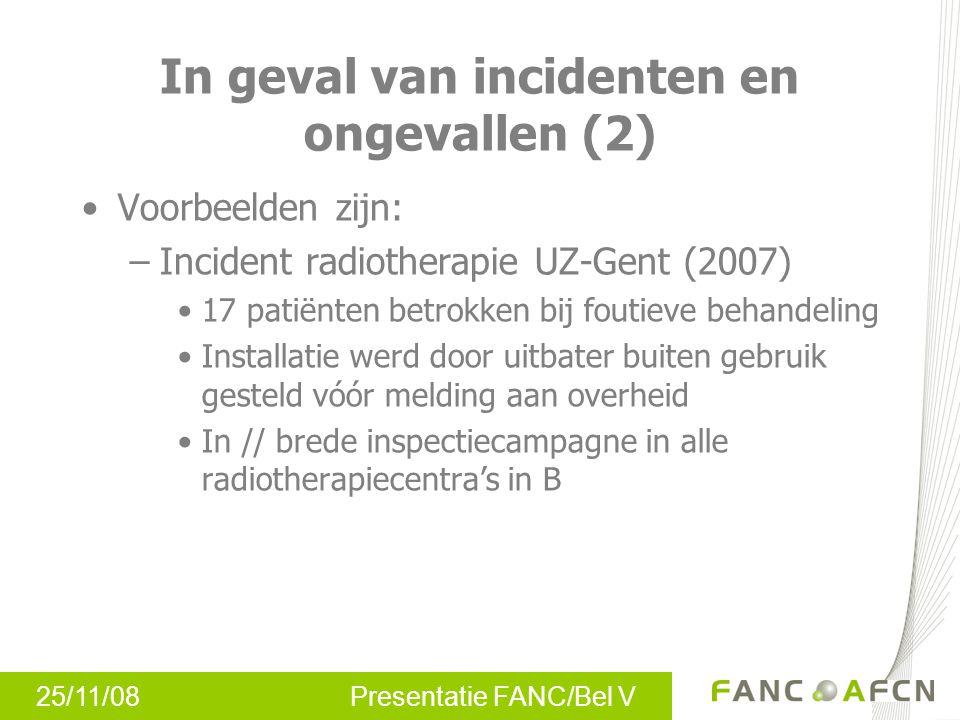 25/11/08 Presentatie FANC/Bel V In geval van incidenten en ongevallen (3) Voorbeelden zijn: …..