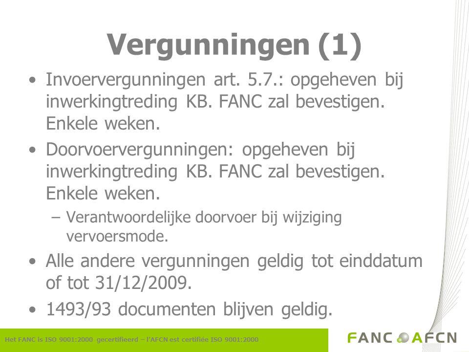 Vergunningen (2) Het FANC is ISO 9001:2000 gecertifieerd – l'AFCN est certifiée ISO 9001:2000 Voorwaarden algemene vergunning blijven geldig tot einddatum.