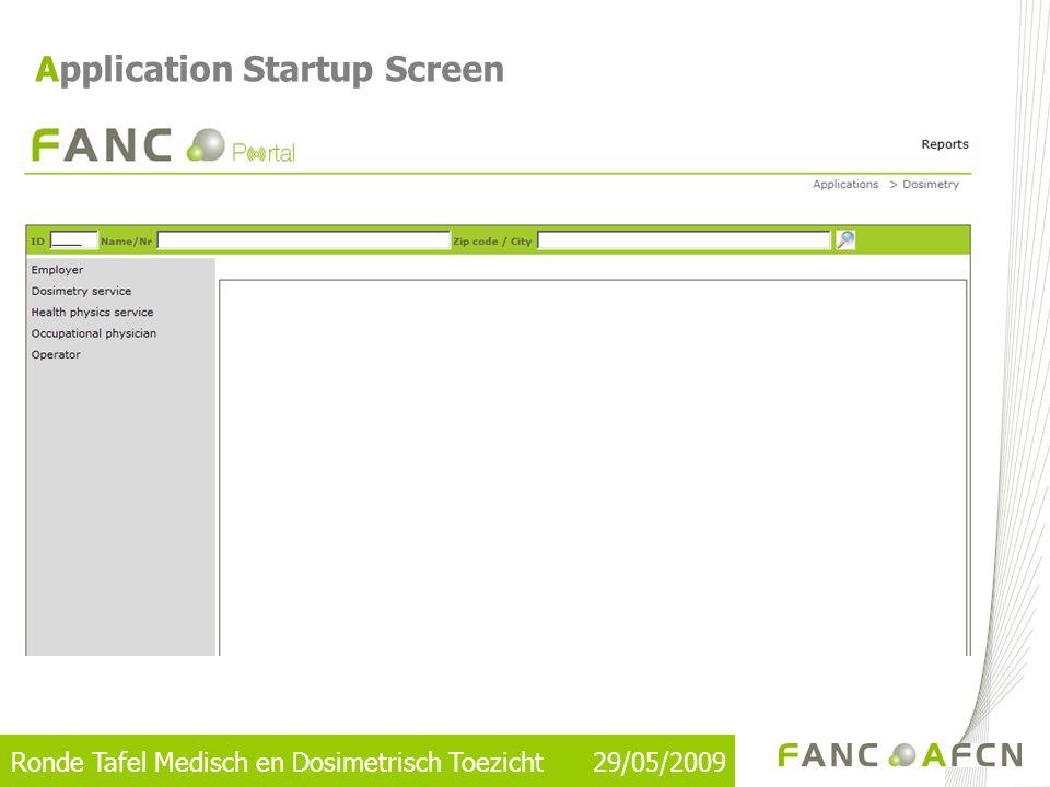 Ronde Tafel Medisch en Dosimetrisch Toezicht 29/05/2009 Application Startup Screen