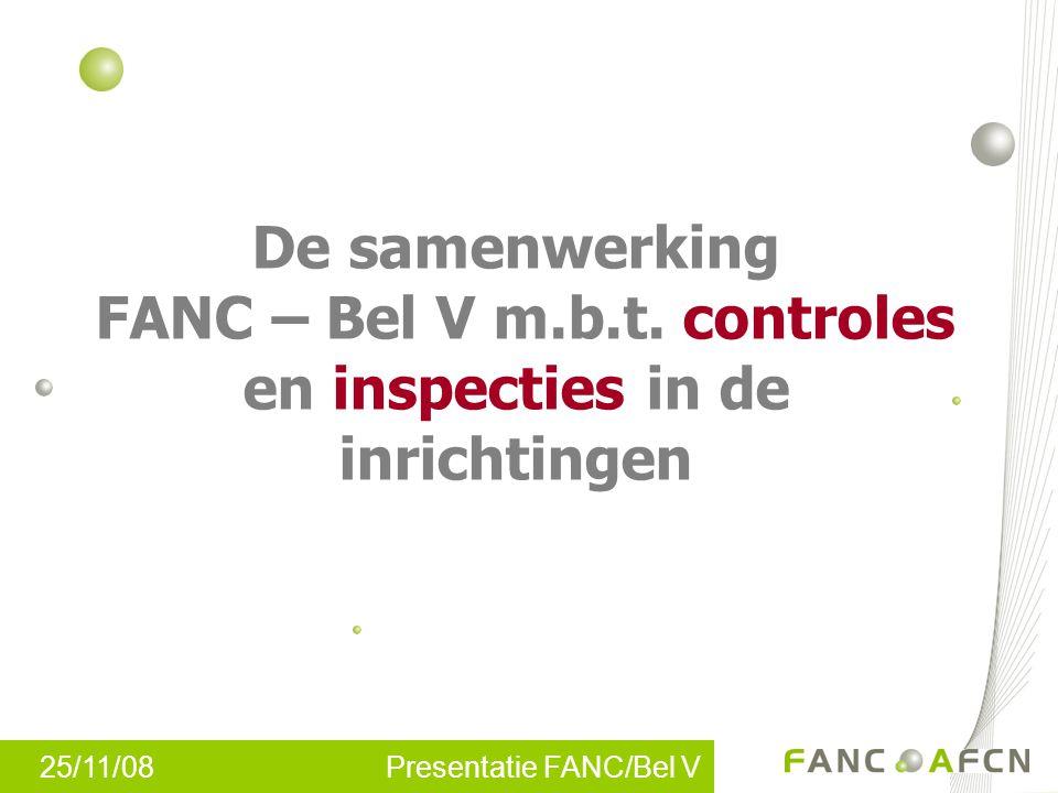 25/11/08 Presentatie FANC/Bel V De samenwerking FANC – Bel V m.b.t. controles en inspecties in de inrichtingen