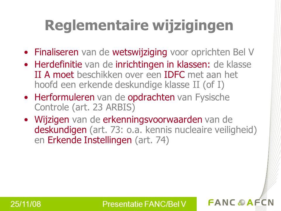 25/11/08 Presentatie FANC/Bel V Finaliseren van de wetswijziging voor oprichten Bel V Herdefinitie van de inrichtingen in klassen: de klasse II A moet