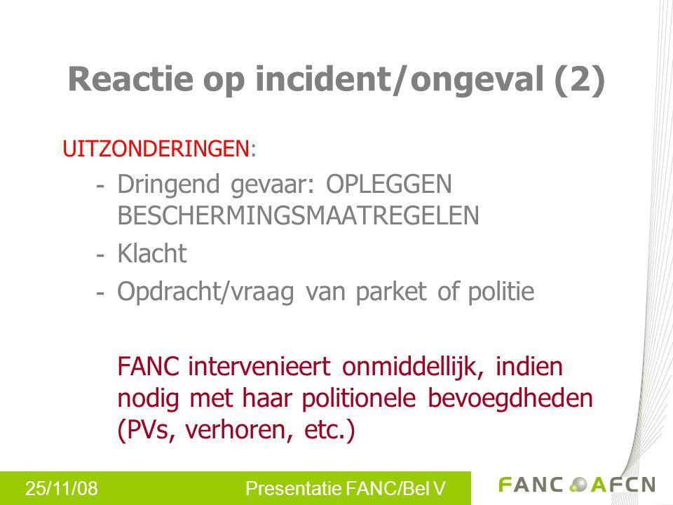 25/11/08 Presentatie FANC/Bel V Reactie op incident/ongeval (2) UITZONDERINGEN: - Dringend gevaar: OPLEGGEN BESCHERMINGSMAATREGELEN - Klacht - Opdrach