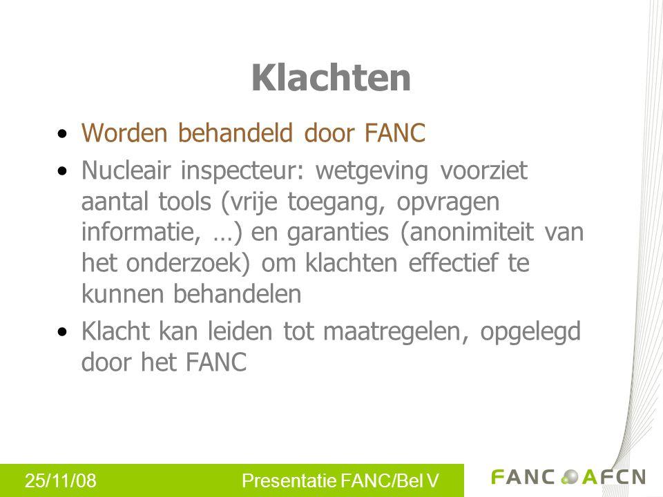 25/11/08 Presentatie FANC/Bel V Klachten Worden behandeld door FANC Nucleair inspecteur: wetgeving voorziet aantal tools (vrije toegang, opvragen info