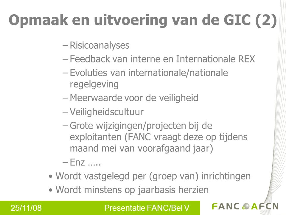 25/11/08 Presentatie FANC/Bel V –Risicoanalyses –Feedback van interne en Internationale REX –Evoluties van internationale/nationale regelgeving –Meerw