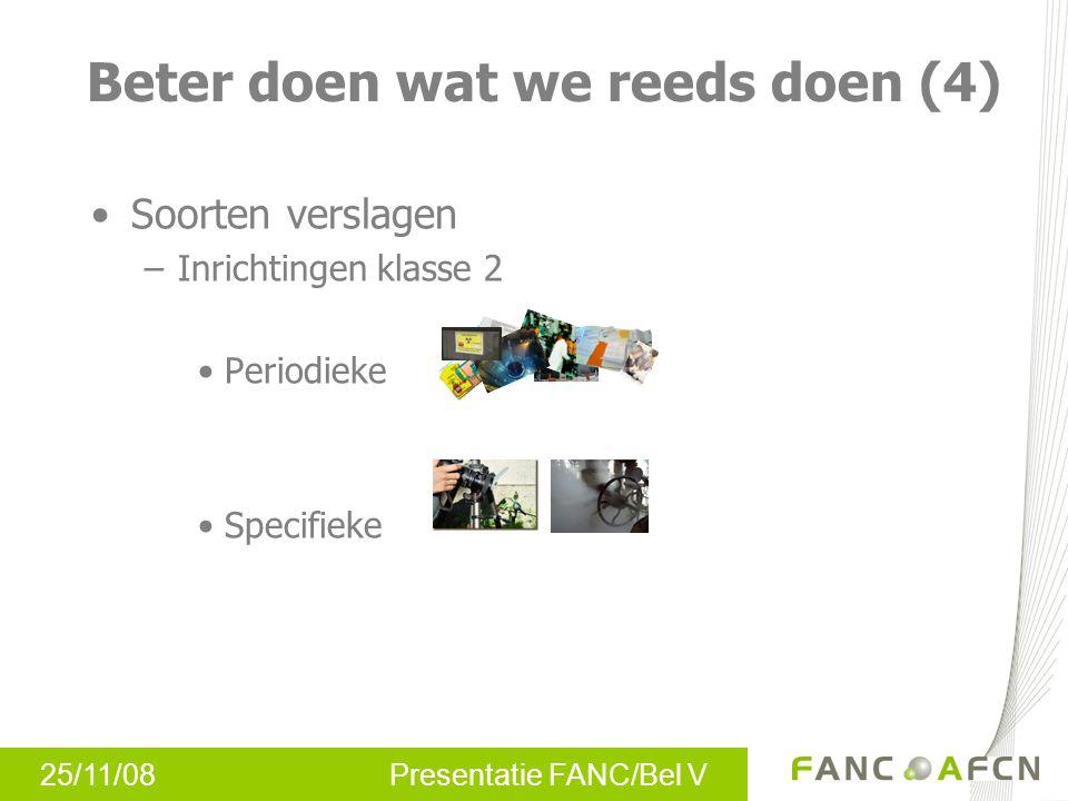25/11/08 Presentatie FANC/Bel V Soorten verslagen –Inrichtingen klasse 2 Periodieke Specifieke Beter doen wat we reeds doen (4)