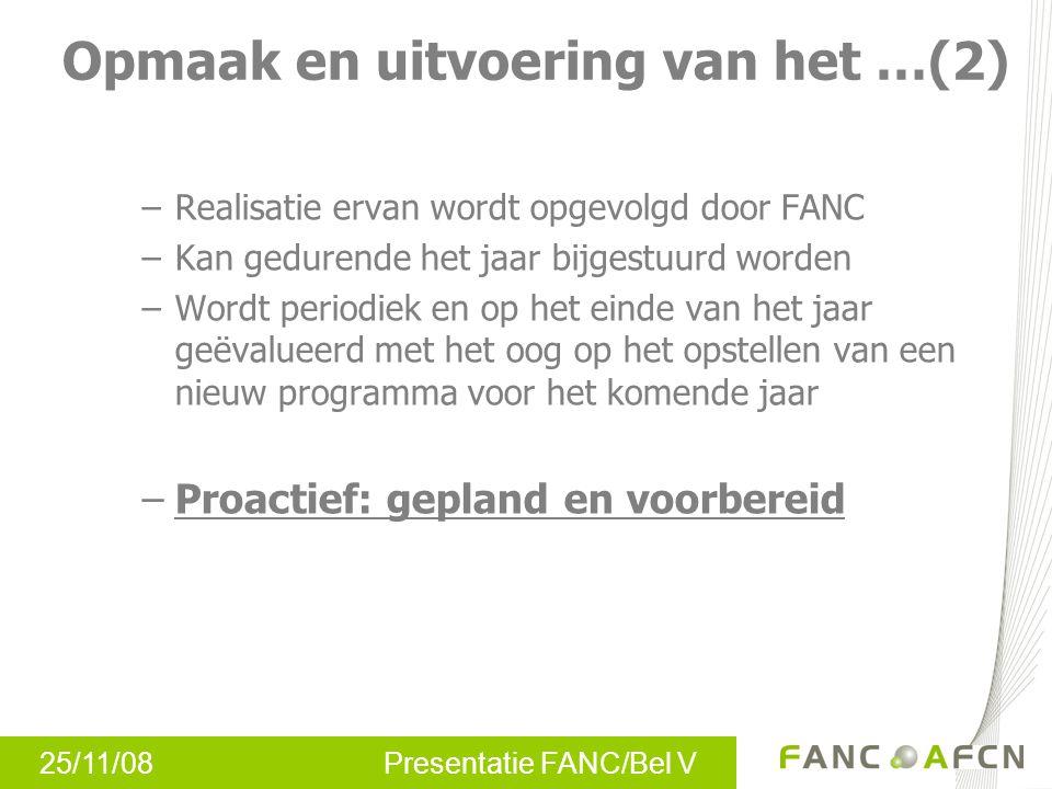 25/11/08 Presentatie FANC/Bel V –Realisatie ervan wordt opgevolgd door FANC –Kan gedurende het jaar bijgestuurd worden –Wordt periodiek en op het eind